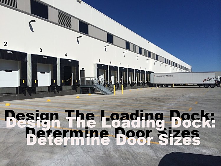 Design the Loading Dock: Determine Door Sizes, Loading dock doors and trailer truck.