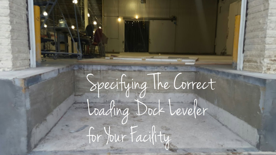 Specifying The Correct Loading Dock Leveler for Your Facility